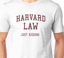 Harvard Law (Just Kidding) Unisex T-Shirt