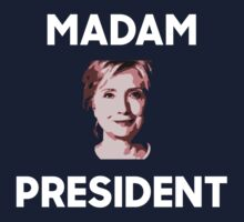 Madam President Hillary Clinton Kids Tee