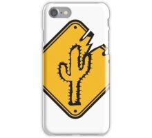caution sign warning danger desert thirst cactus iPhone Case/Skin