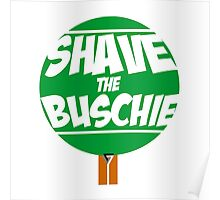 Shave the Buschie Poster