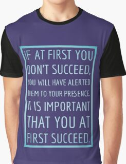 If at first you don't succeed... Graphic T-Shirt