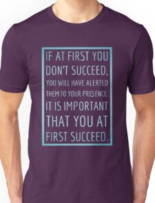 If at first you don't succeed... Unisex T-Shirt