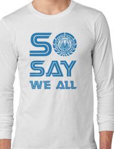 SO SAY WE ALL Long Sleeve T-Shirt