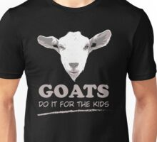 Goats do it for the kids Unisex T-Shirt