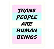Trans People Are Human Beings Art Print