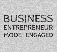 Business Entrepreneur Mode Engaged (on White) by ezcreative