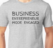 Business Entrepreneur Mode Engaged (on White) Unisex T-Shirt