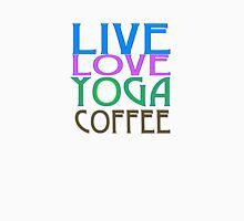 LIVE LOVE YOGA COFFEE Unisex T-Shirt