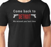 Come back to detroit we missed you Unisex T-Shirt