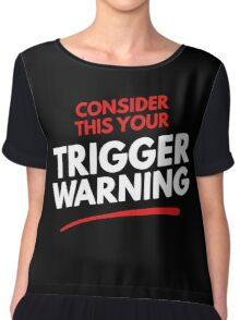 Consider This Your Trigger Warning Chiffon Top