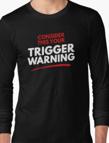 Consider This Your Trigger Warning Long Sleeve T-Shirt