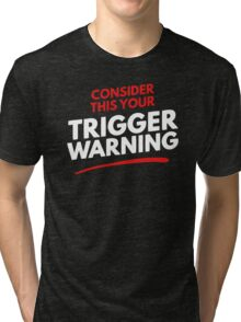 Consider This Your Trigger Warning Tri-blend T-Shirt