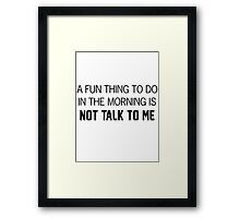 Not Talk To Me In The Morning T-Shirts & Hoodies Framed Print