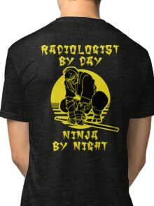 RADIOLOGIST BY DAY, NINJA BY NIGHT Tri-blend T-Shirt