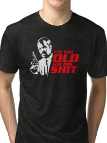 I'm Too Old For This Shit Tri-blend T-Shirt