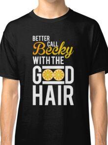 Better Call Becky With The Good Hair Lemonade Song Classic T-Shirt