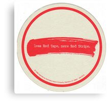 Less Red Tape, More Red Stripe Canvas Print