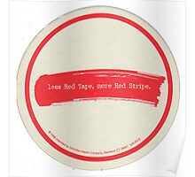 Less Red Tape, More Red Stripe Poster