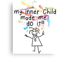 My Inner Child Made Me Do it Canvas Print