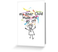 My Inner Child Made Me Do it Greeting Card