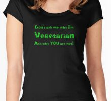 Don't ask me why I am Vegetarian - Ask why you are not - T-shirt Women's Fitted Scoop T-Shirt