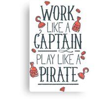 Work like a Captain Canvas Print