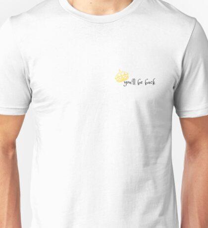 You'll Be Back Unisex T-Shirt