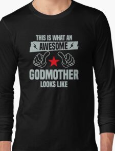 This is what an awesome godmother looks like Long Sleeve T-Shirt