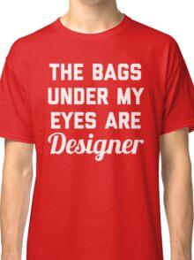 Designer Bags Funny Quote Classic T-Shirt