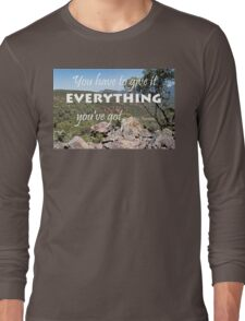 You Have to Give it Everything You've Got  Long Sleeve T-Shirt