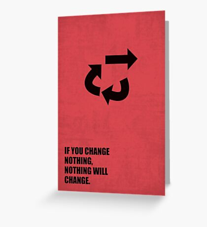 If You Change Nothing, Nothing Will Change - Corporate Start-Up Quotes Greeting Card