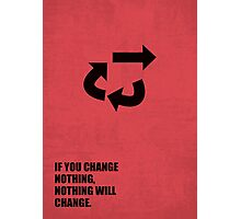 If You Change Nothing, Nothing Will Change - Corporate Start-Up Quotes Photographic Print