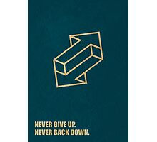Never Give Up Never Back Down - Business Quotes Photographic Print