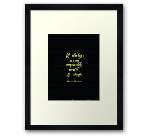 """It always seem impossible until its done"". -Nelson Mandela  Framed Print"
