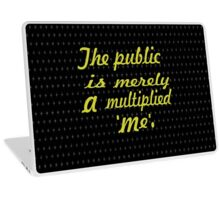 The public is merely a multiplied 'me'. ...-Mark Twain  Laptop Skin