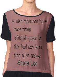 """A wish man can learn more from...""""-Bruce Lee Chiffon Top"""