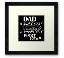 Dad a Sons First Hero a Daughters First Love Framed Print