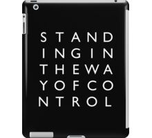 STANDING IN THE WAY OF CONTROL iPad Case/Skin