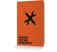 You Create Your Own Opportunities - Corporate Start-Up Quotes Greeting Card