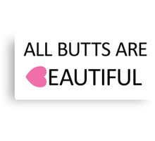 All Butts are Beautiful Canvas Print