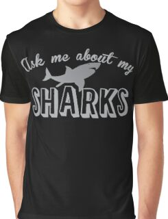 Ask me about my SHARKS Graphic T-Shirt