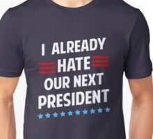 I Already Hate Our Next President T-Shirt Unisex T-Shirt