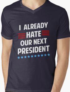 I Already Hate Our Next President T-Shirt Mens V-Neck T-Shirt