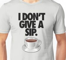 I DON'T GIVE A SIP. Unisex T-Shirt