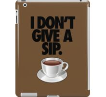 I DON'T GIVE A SIP. iPad Case/Skin