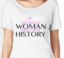 Well behaved woman doesn't make history Women's Relaxed Fit T-Shirt