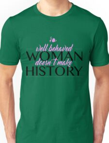 Well behaved woman doesn't make history Unisex T-Shirt