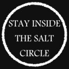 Stay inside the salt circle. by Adelidaw