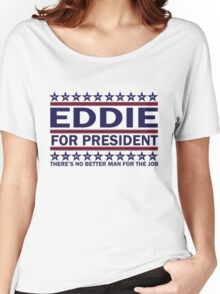 Eddie For Prez  Women's Relaxed Fit T-Shirt
