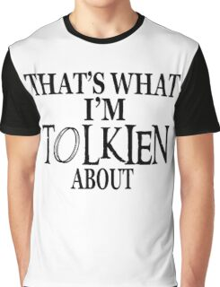 That's What I'm Tolkien About Graphic T-Shirt